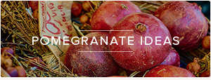 POMEGRANATE IDEAS